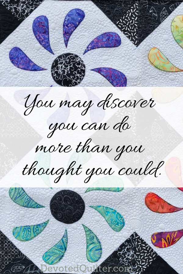 You may discover you can do more than you thought you could | DevotedQuilter.com