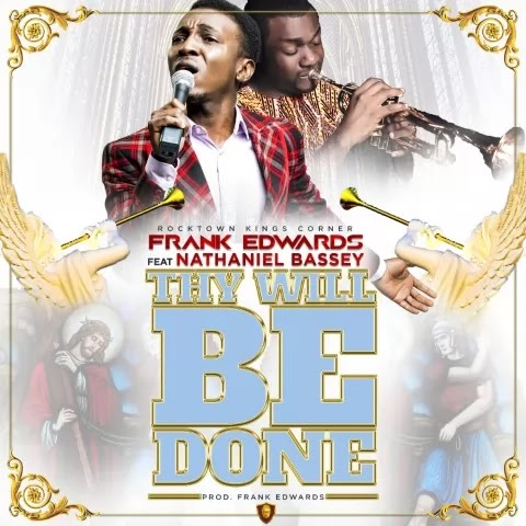 Download music: thy will be done by frank Edwards ft Nathaniel Bassey mp3 and lyrics
