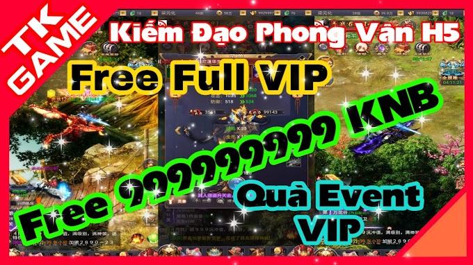 Kiếm Đạo Phong Vân H5 Private | Free Full VIP | Free 999999999 KNB | Free 99999999 Xu | Quà Event VIP