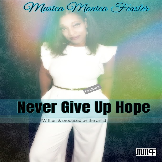 """MUSICA MONICA FEASTER INTRODUCING NEW SINGLE """"NEVER GIVE UP HOPE"""""""