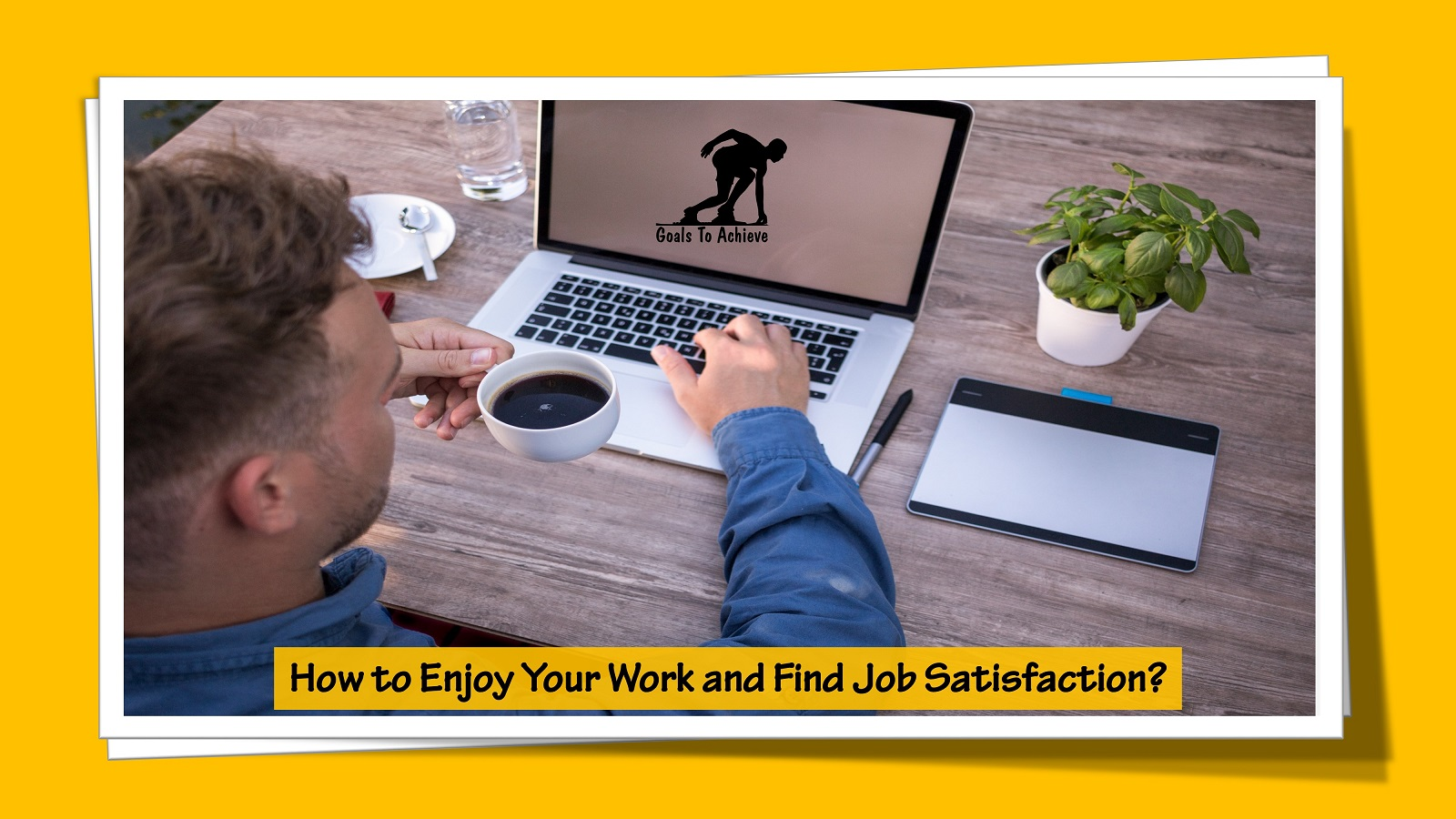 How to Enjoy Your Work and Find Job Satisfaction?