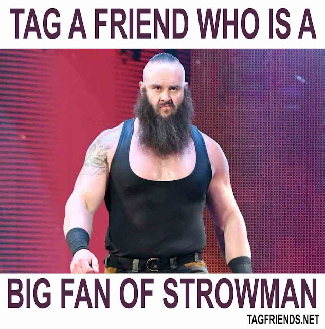 Tag A Friend Who Is A Big Fan Of BRAUN STROWMAN