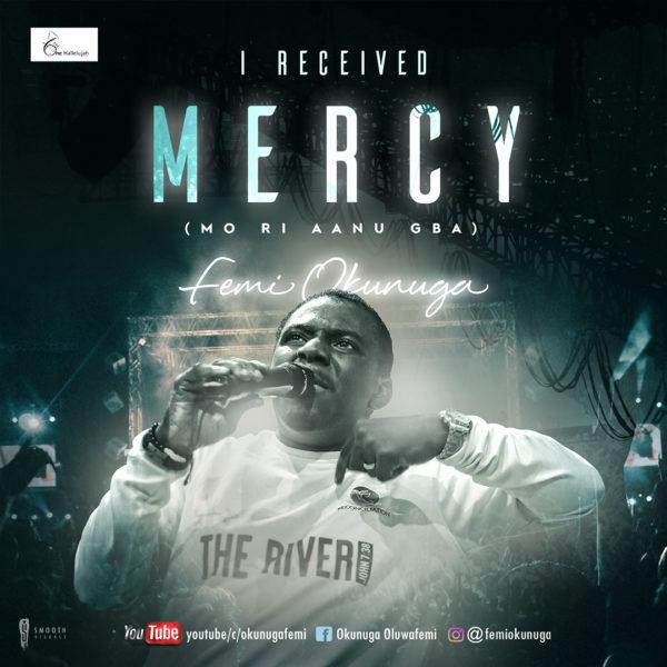 Femi Okunuga - I Received Mercy (Mo Ri Aanu Gba) Mp3