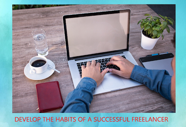 What are the habits which you must have as a freelancer in 2020?