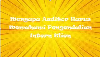Mengapa Auditor Harus Memahami Pengendalian Intern Klien