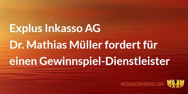 Titel: Explus Inkasso AG – Dr. Mathias Müller fordert für einen Gewinnspiel-Dienstleister