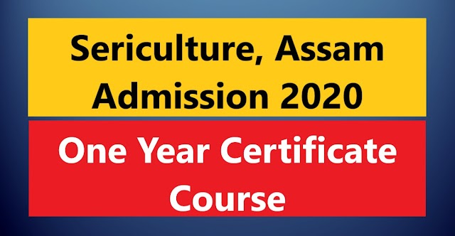 Sericulture, Assam Admission 2020 : Apply For One Year Certificate Course