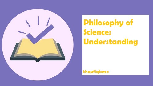 Philosophy of Science: Understanding and Knowladge