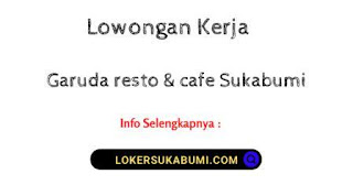 Lowongan kerja Garuda resto & cafe Sukabumi Terbaru