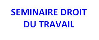 SÉMINAIRE DROIT DU TRAVAIL