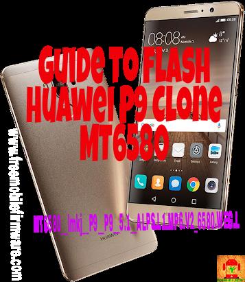 Guide To Flash Huawei P9 Clone MT6580__lmkj__P9__P9__5.1__ALPS.L1.MP6.V2_6580.WEG.L