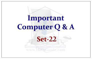 Important Computer Questions for Upcoming Bank PO and Clerk Exams Set-22