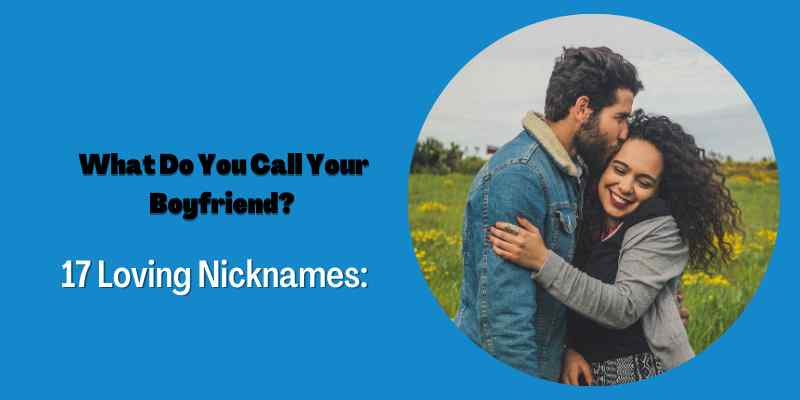 What Do You Call Your Boyfriend? 17 Loving Nicknames