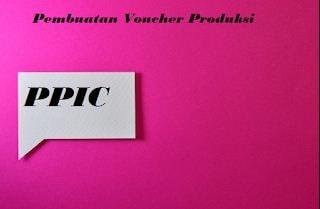 Contoh Prosedur Pembuatan Voucher Produksi Di PPIC
