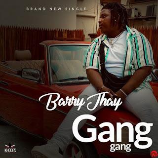 [Music] Barry Jhay - Gang Gang