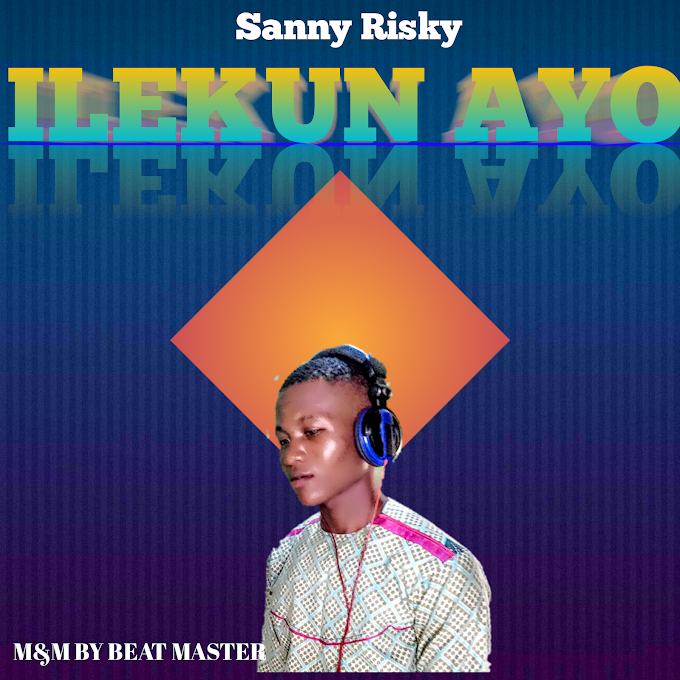 [MUSIC] Ilekun Ayo- Sanny Risky