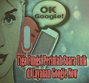 Tiga Fungsi Perintah Suara Unik di Layanan Google Now