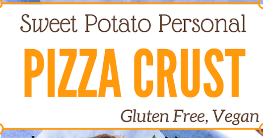 Six-Ingredient Sweet Potato Personal Pizza Crust (Gluten Free, Vegan)