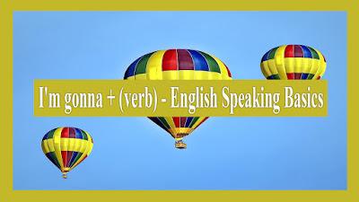 I'm gonna + (verb) - English Speaking Basics