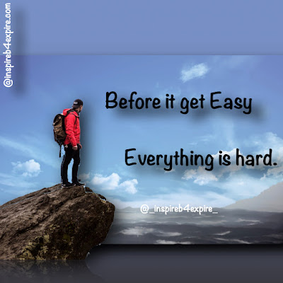 Before it get Easy, everything is hard