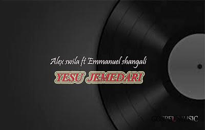 DOWNLOAD AUDIO | Alex swila ft Emmanuel shangali - Yesu jemedari