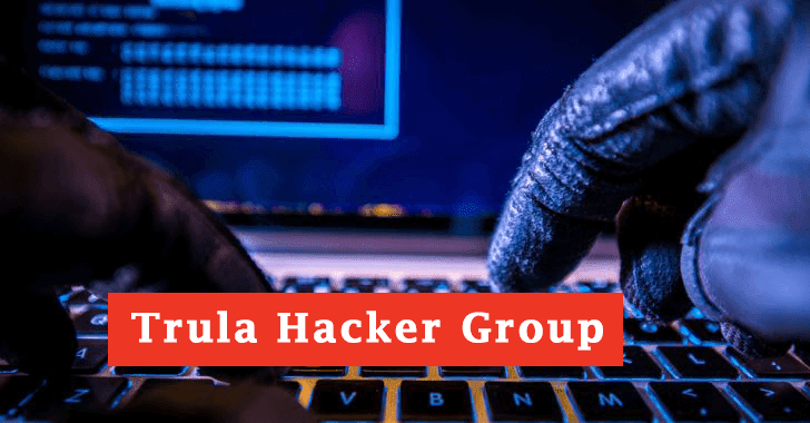 Trula Hacker Group Uses Custom Malware & Legacy Tools to Attack Government Organizations