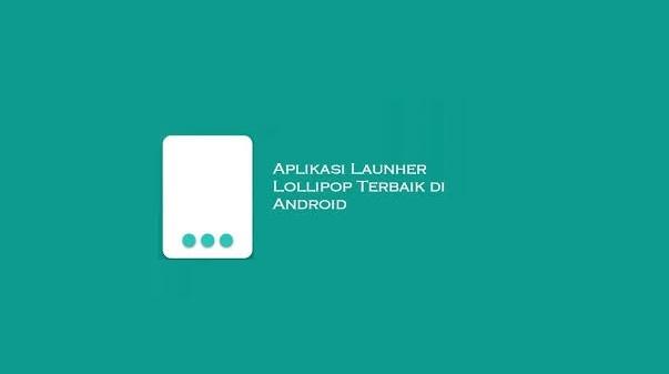 Launcher Lollipop Terbaik di HP Android