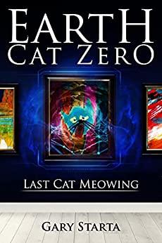 Earth Cat Zero: Last Cat Meowing by Gary Starta