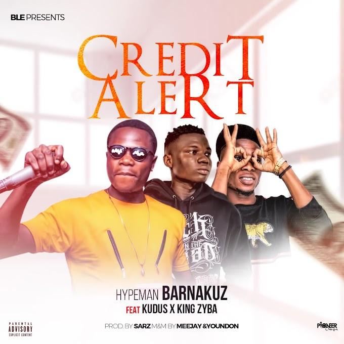 Music: Hypeman Barnakuz ft Kudus X King Zyba - Credit Alert