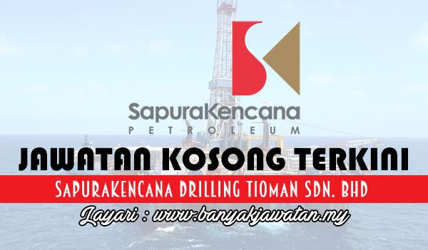 Jawatan Kosong Terkini 2017 di Sapurakencana Drilling Tioman Sdn. Bhd www.banyakjawatan.my