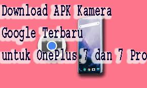 Download APK Kamera Google Terbaru untuk OnePlus 7 dan 7 Pro