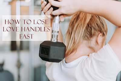 How To Lose Love Handles Fast