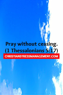 Pray without ceasing. (1 Thessalonians 5:17)
