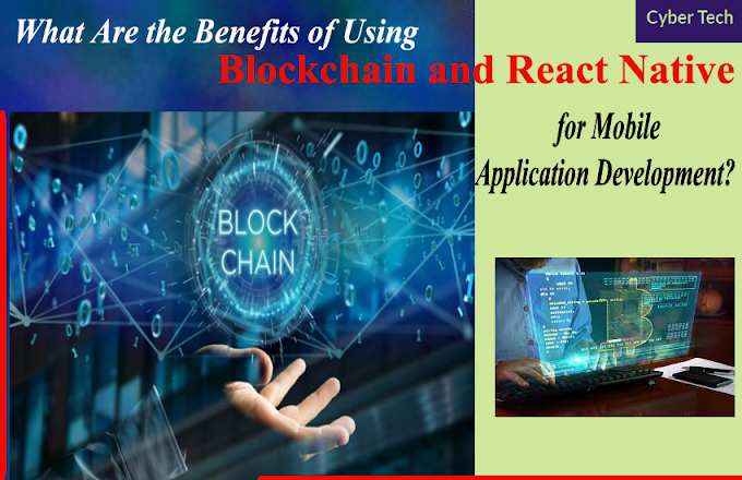 What Are the Benefits of Using Blockchain and React Native for Mobile Application Development