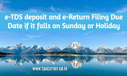 e-TDS deposit and e-Return Filing Due Date if it falls on Sunday or Holiday