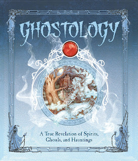 Ghostology: A True Revelation of Spirits, Ghouls, and Hauntings