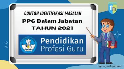Contoh Identifikasi Masalah (PPG Dalam Jabatan)