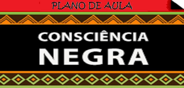 Plano de Aula: Consciência Negra