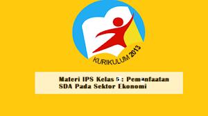 Materi IPS Kelas 5: Pemanfaatan SDA Pada Sektor Ekonomi