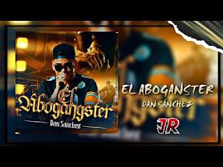 LETRA El Abogangster Dan Sanchez