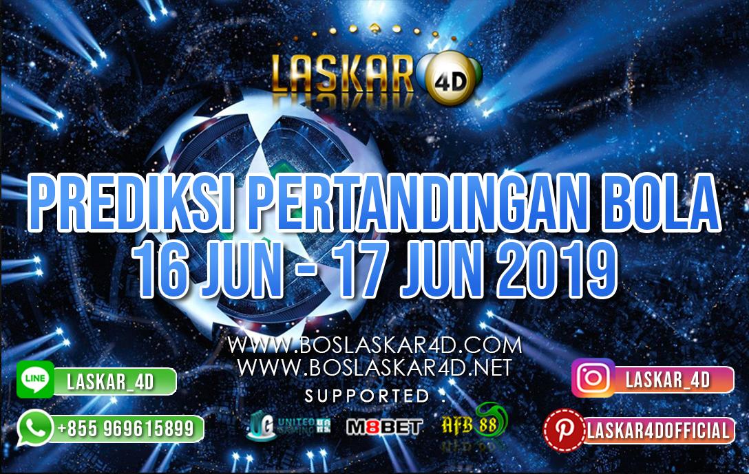 PREDIKSI PERTANDINGAN BOLA TANGGAL 16 – 17 JUNI 2019