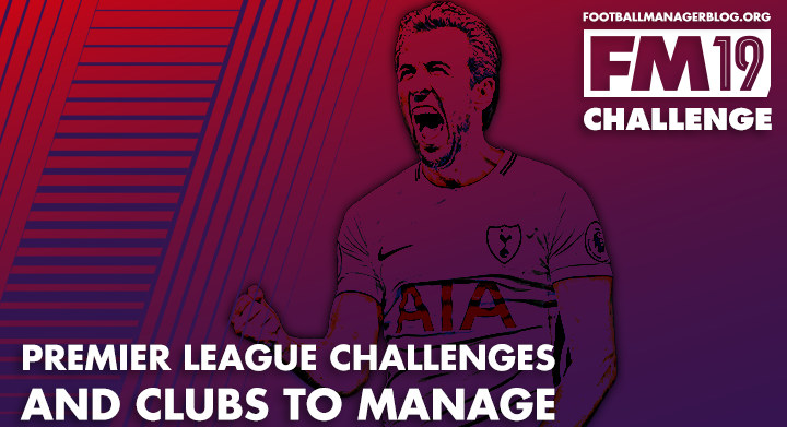 FM19 - Premier League Challenges and Clubs to Manage