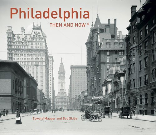 Philadelphia  Then and Now® by Ed Mauger and Bob Skiba