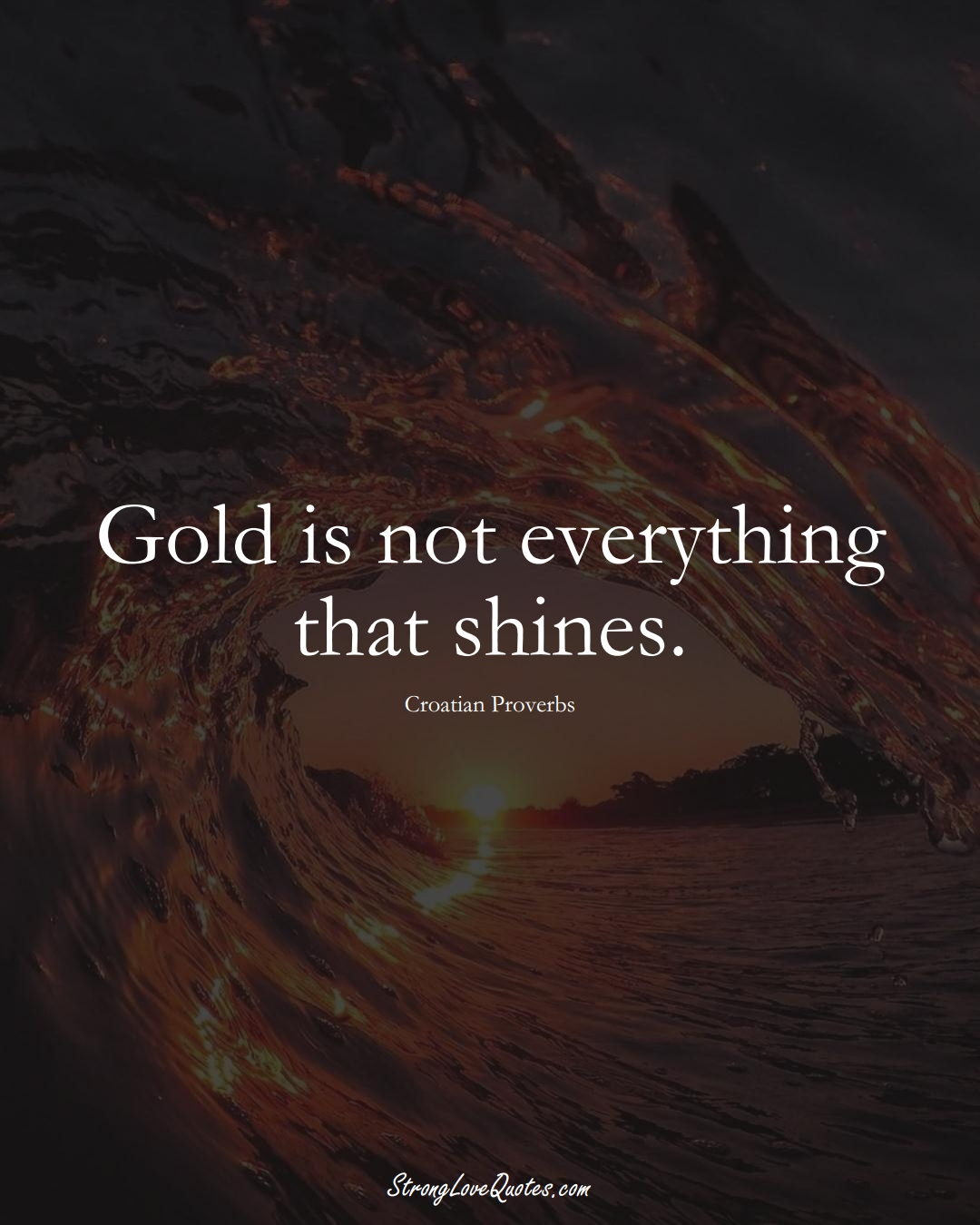 Gold is not everything that shines. (Croatian Sayings);  #EuropeanSayings