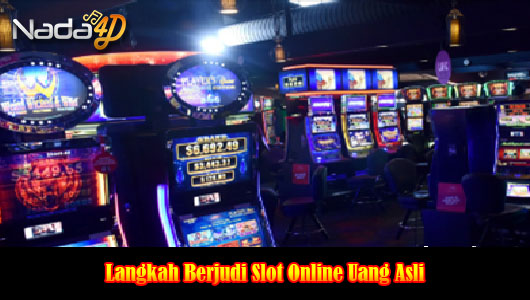 Langkah Berjudi Slot Online Uang Asli