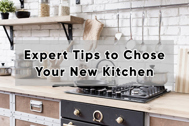 Expert Tips to Chose Your New Kitchen