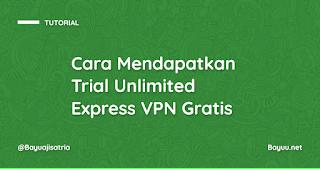 Cara Mendapatkan Trial Unlimited Express VPN Gratis