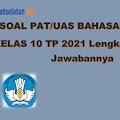 Soal PAT / UAS Bahasa Indonesia Kelas 10 Tahun 2021 (Lengkap dengan Jawabannya)