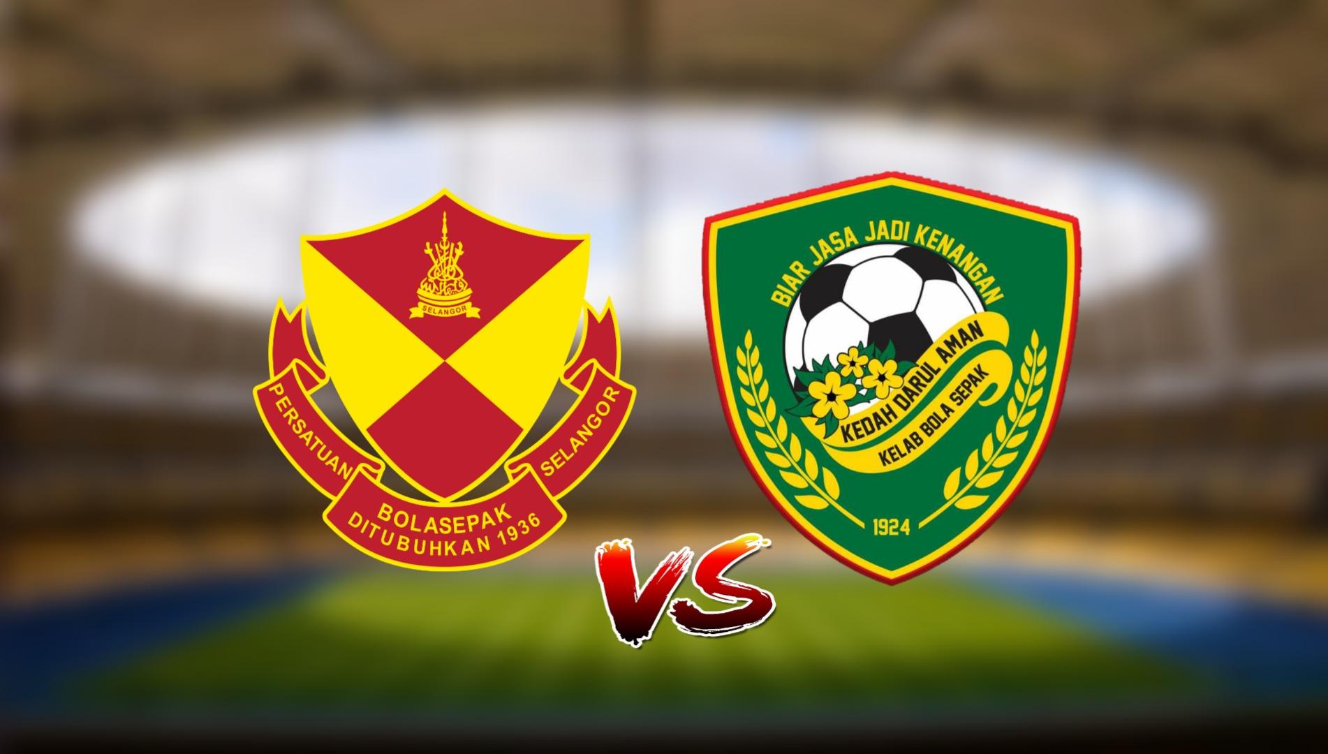 Live Streaming Selangor FC vs Kedah Darul Aman FC Liga Super 6.4.2021
