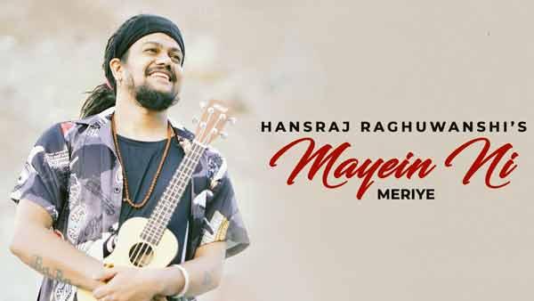 hansraj raghuwanshi mayein ni meriye song